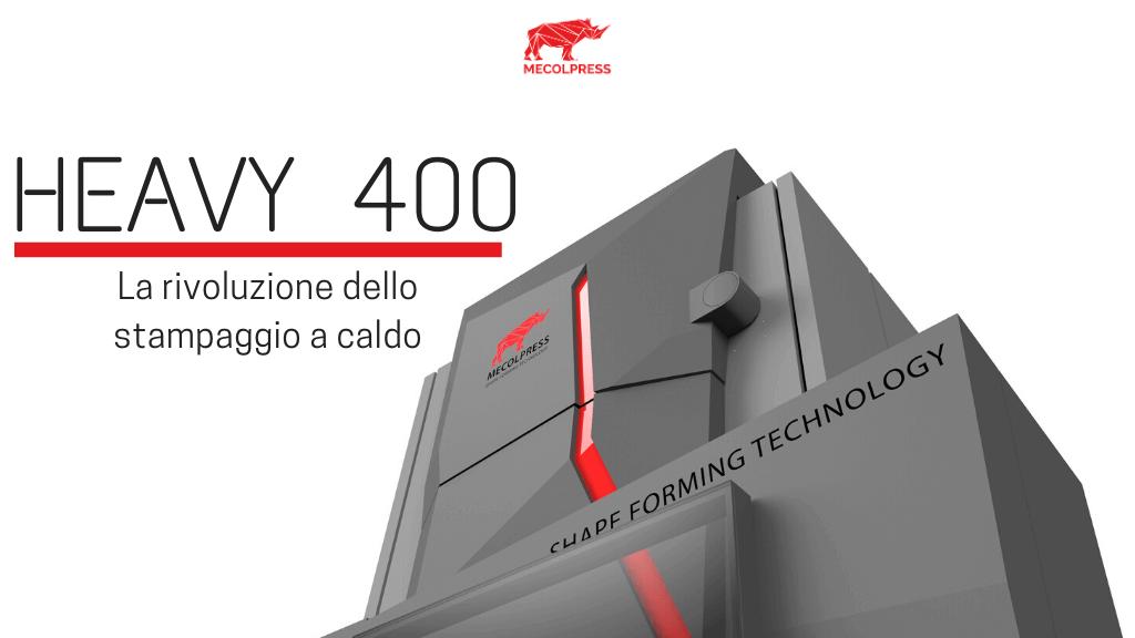 Heavy 400 la rivoluzione nello stampaggio