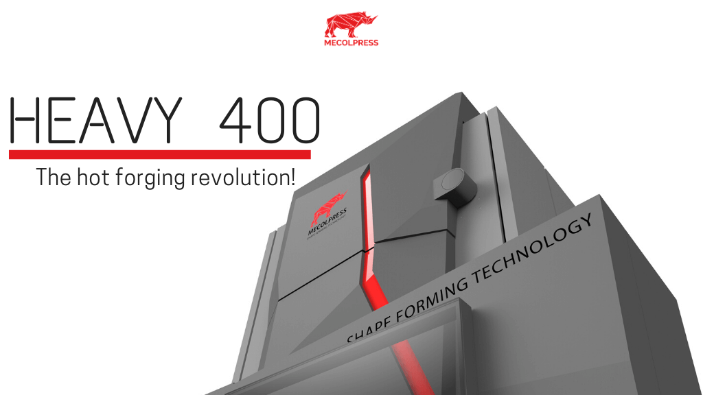 HEAVY 400 The hot forging revolution!